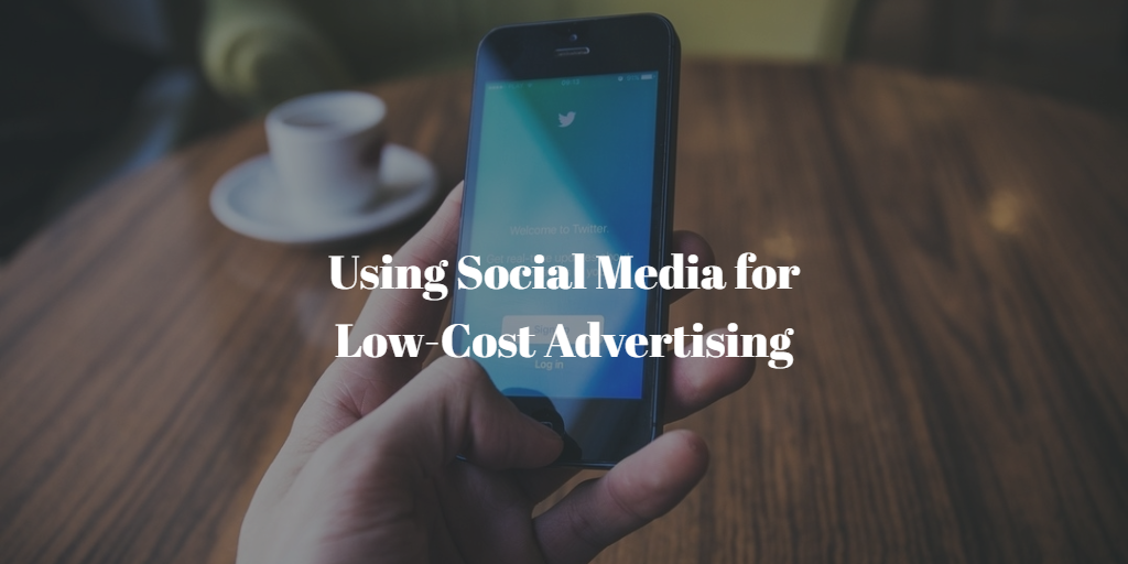 Using Social Media for Low-Cost Advertising