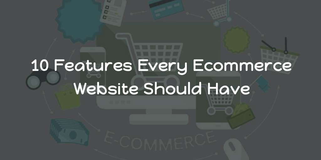10 Features Every Ecommerce Website Should Have