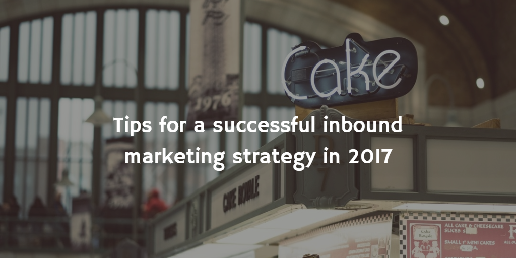 Tips for a successful inbound marketing strategy in 2017