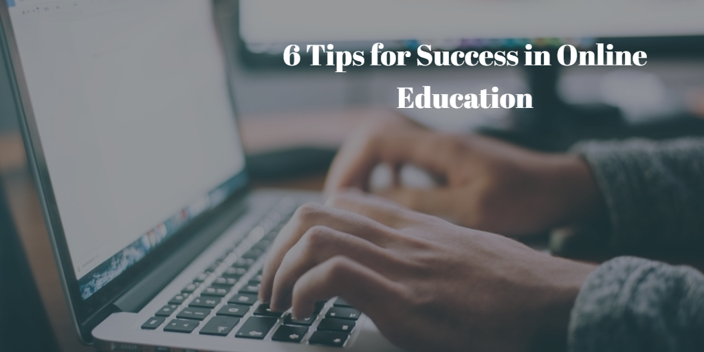 6 Tips for Success in Online Education