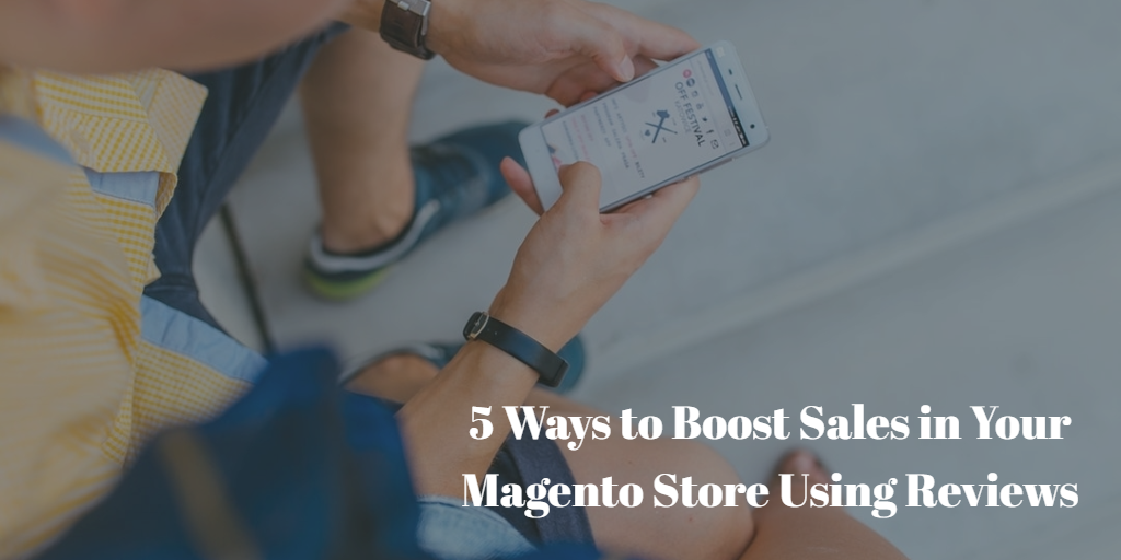 5 Ways to Boost Sales in Your Magento Store Using Reviews
