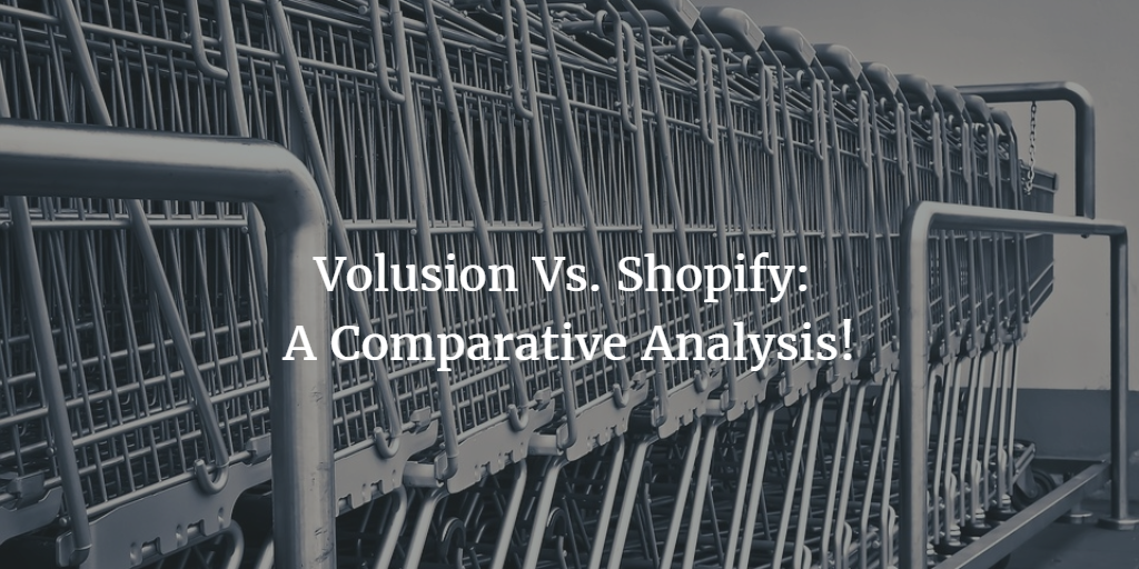 Volusion Vs. Shopify: A Comparative Analysis!