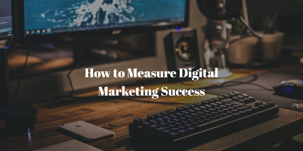 How to Measure Digital Marketing Success
