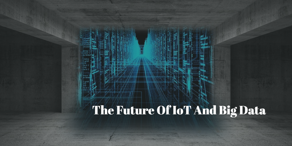 The Future Of IoT And Big Data