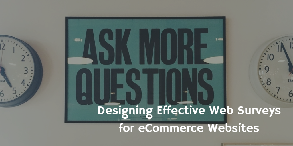 Designing Effective Web Surveys for eCommerce Websites