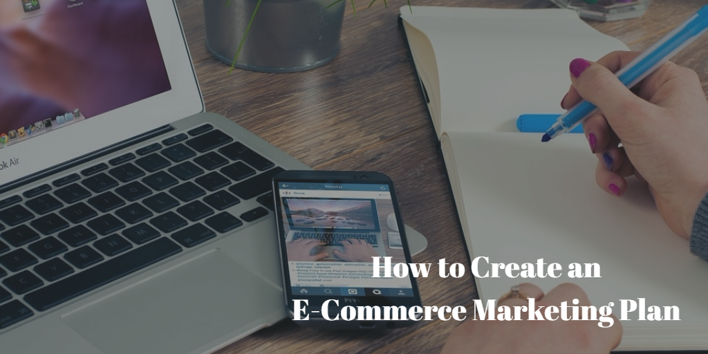 How to Create an E-Commerce Marketing Plan